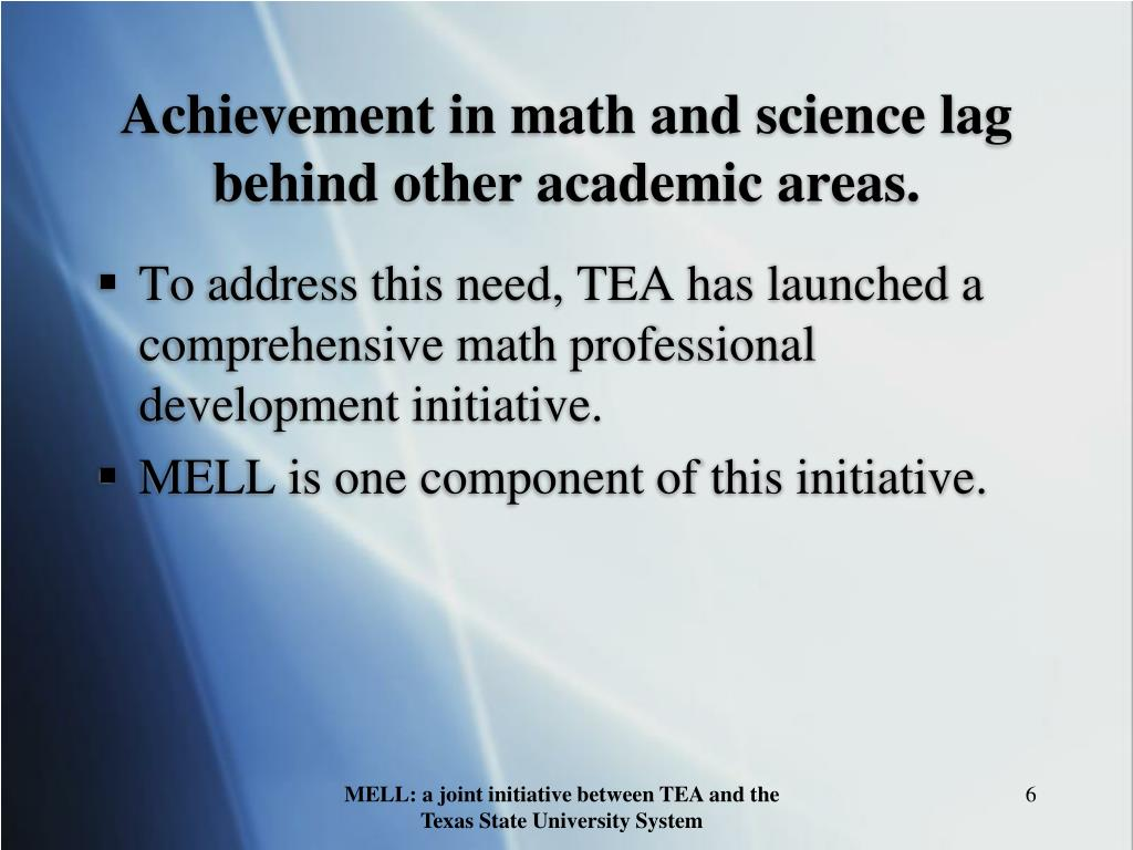 Achievement in math and science lag behind other academic areas.