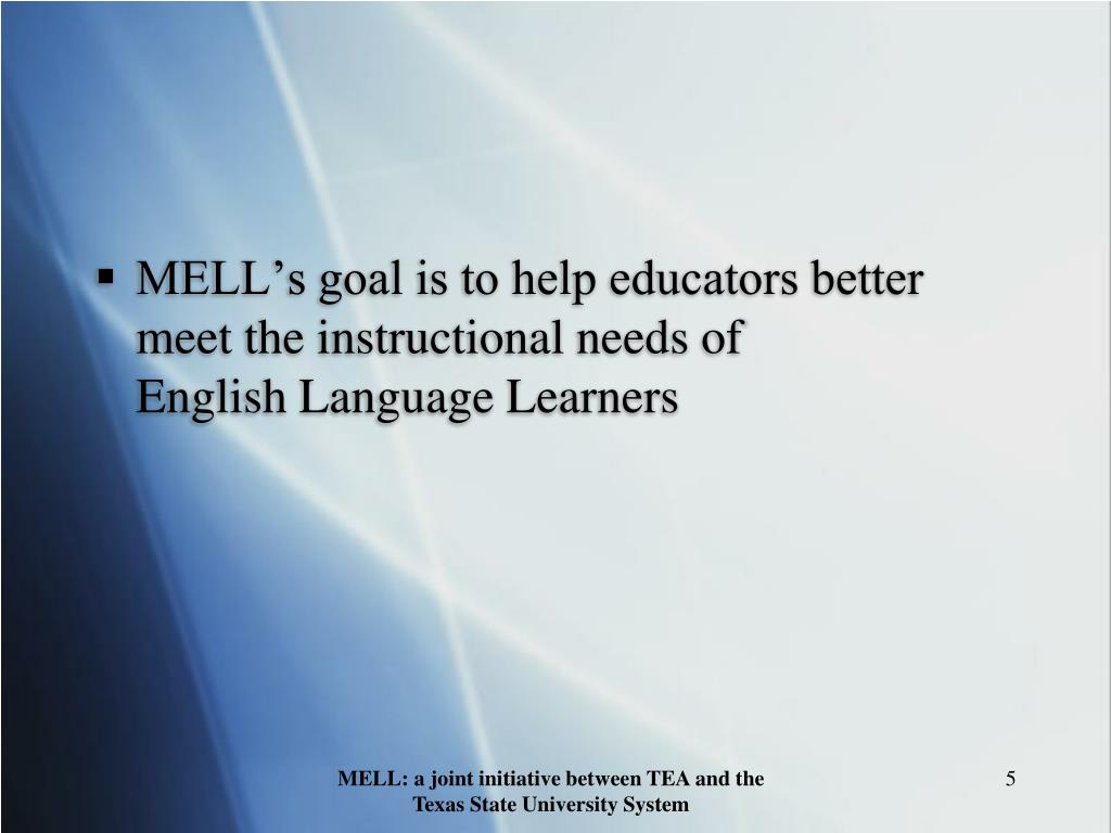 MELL's goal is to help educators better meet the instructional needs of