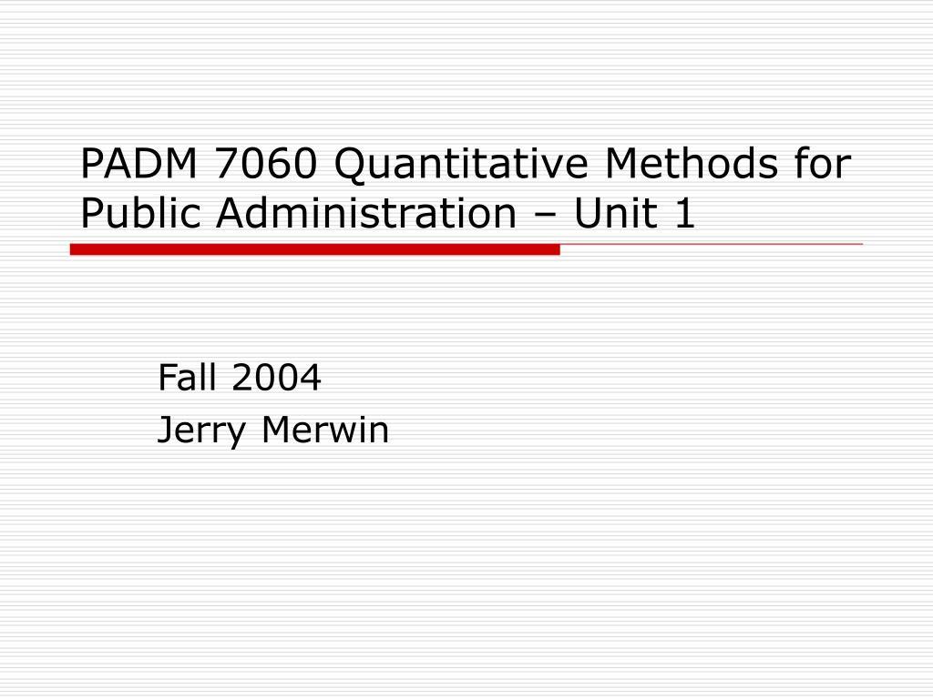 padm 7060 quantitative methods for public administration unit 1 l.