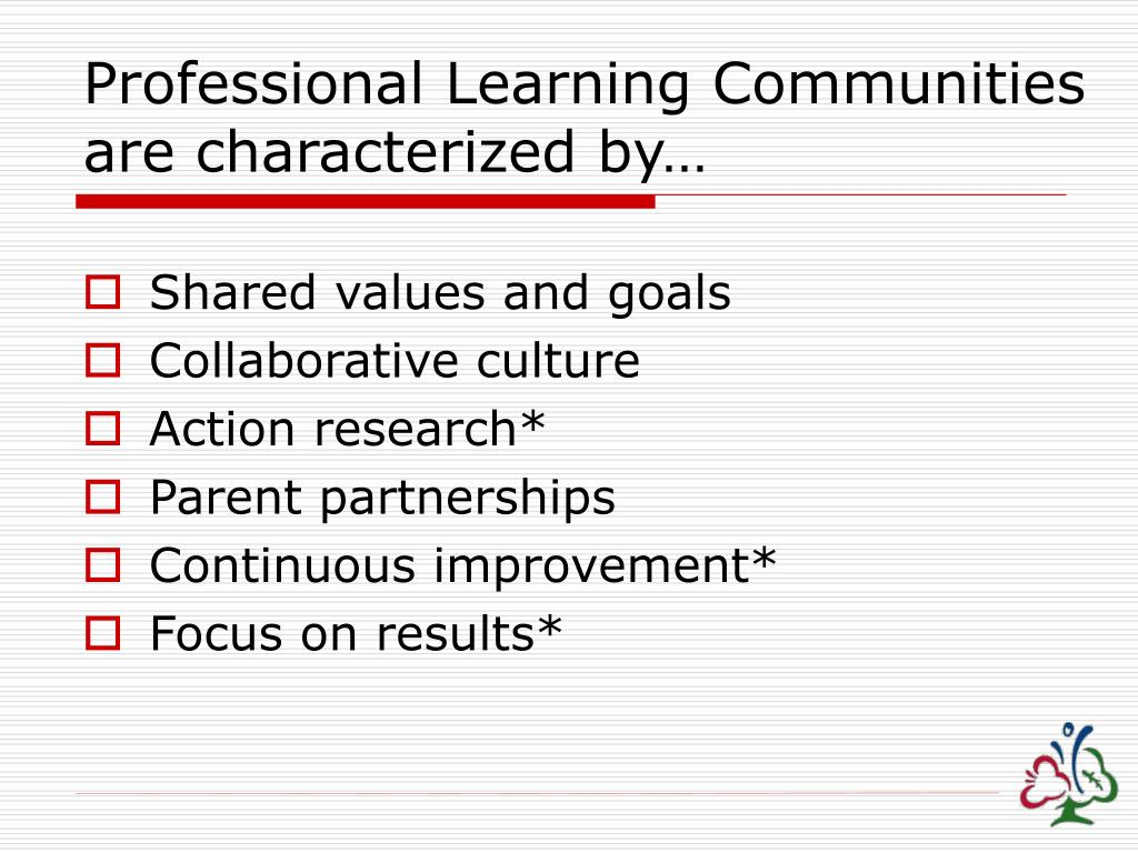 Professional Learning Communities are characterized by…