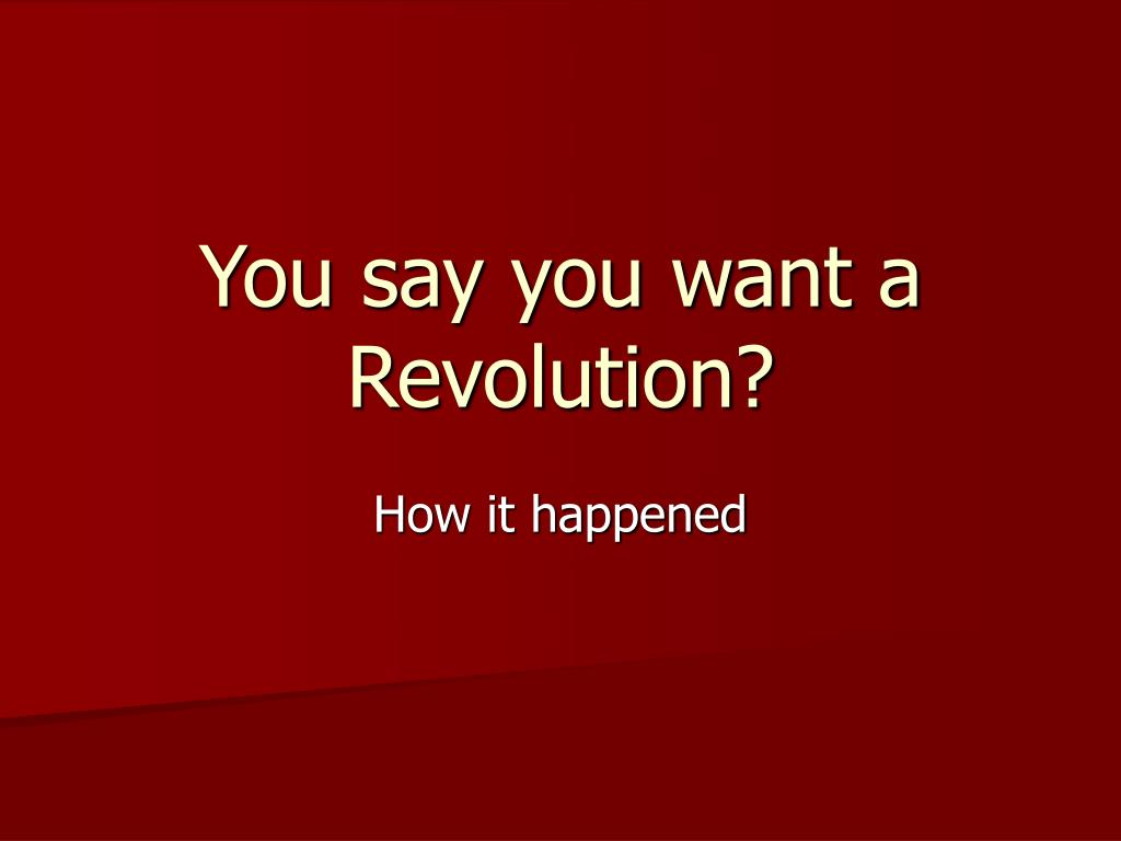 you say you want a revolution l.