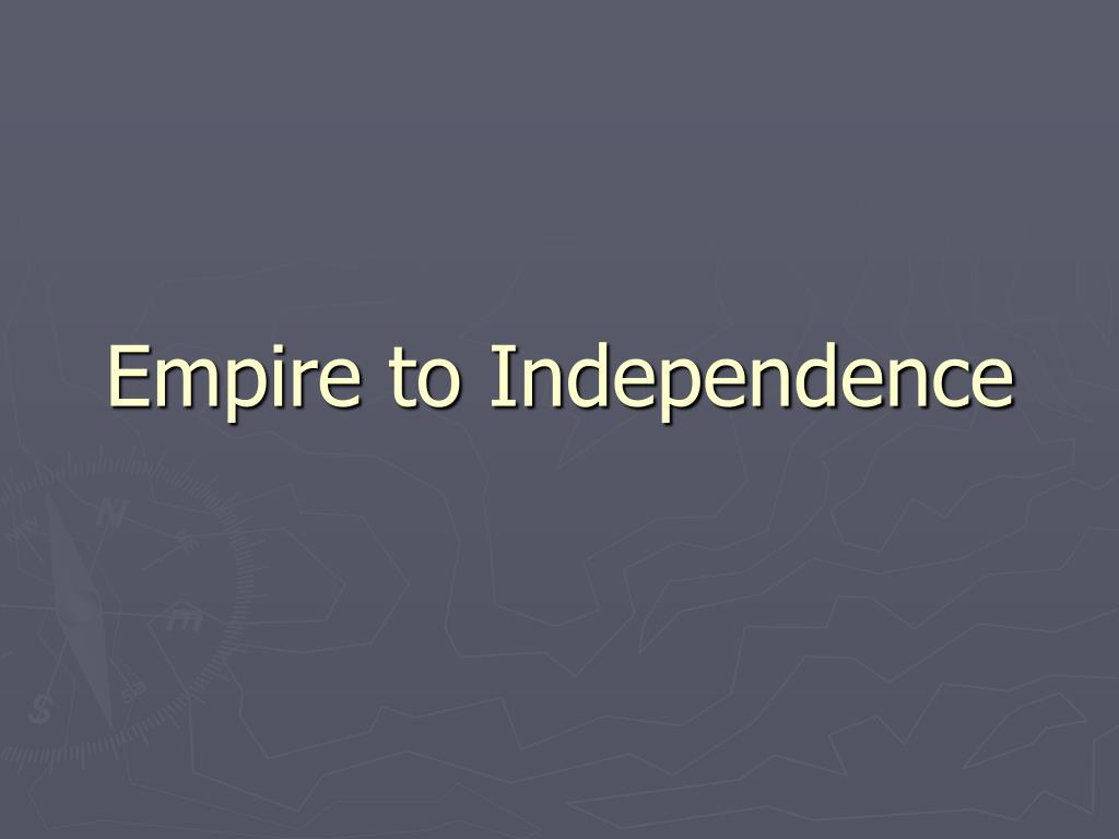 empire to independence l.