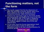functioning matters not the form