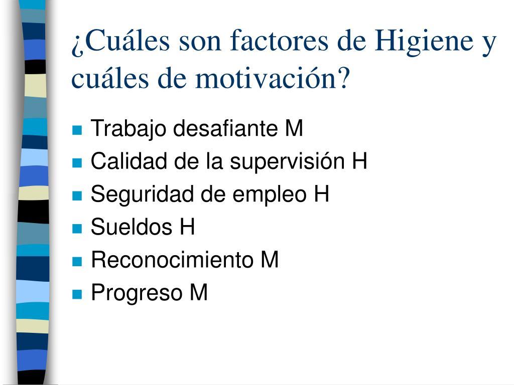 ¿Cuáles son factores de Higiene y cuáles de motivación?