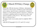2 march 99 policy change