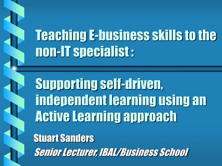 Teaching E-business skills to the non-IT specialist :