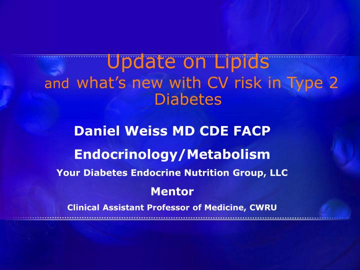 Update on lipids and what s new with cv risk in type 2 diabetes