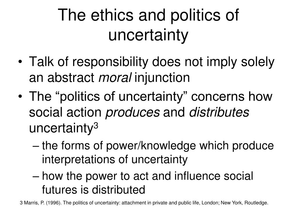 The ethics and politics of uncertainty