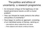 the politics and ethics of uncertainty a research programme