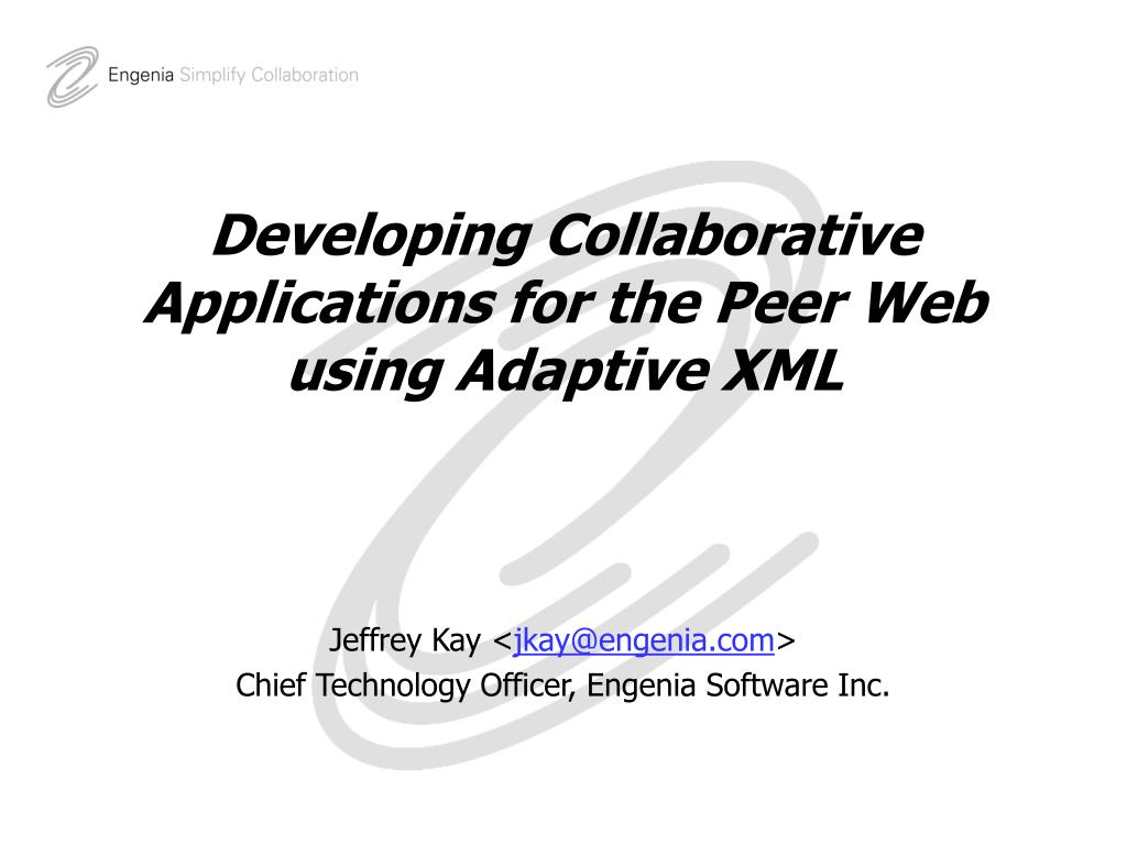 developing collaborative applications for the peer web using adaptive xml l.