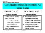 use engineering economics as your basis