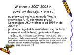 w okresie 2007 2008 r powsta y decyzje kt re s