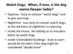 watch dogs when if ever is the dog owner keeper liable