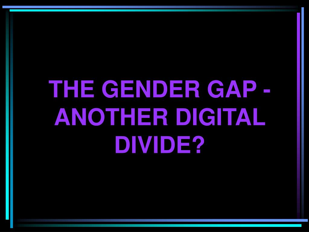 the gender gap another digital divide l.