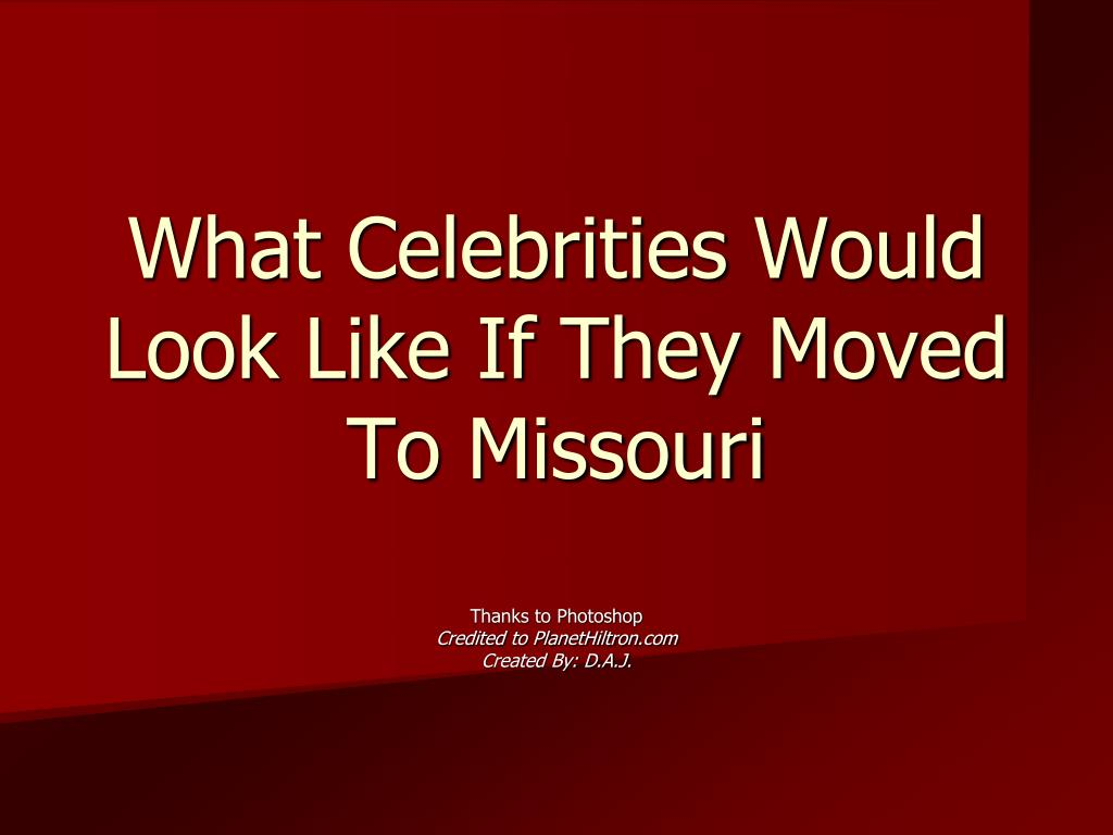 what celebrities would look like if they moved to missouri l.