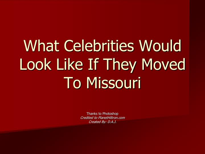 What celebrities would look like if they moved to missouri