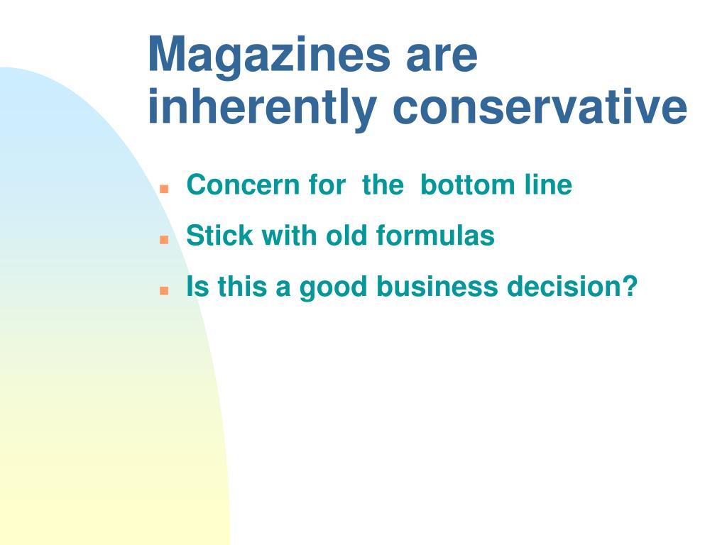 Magazines are inherently conservative