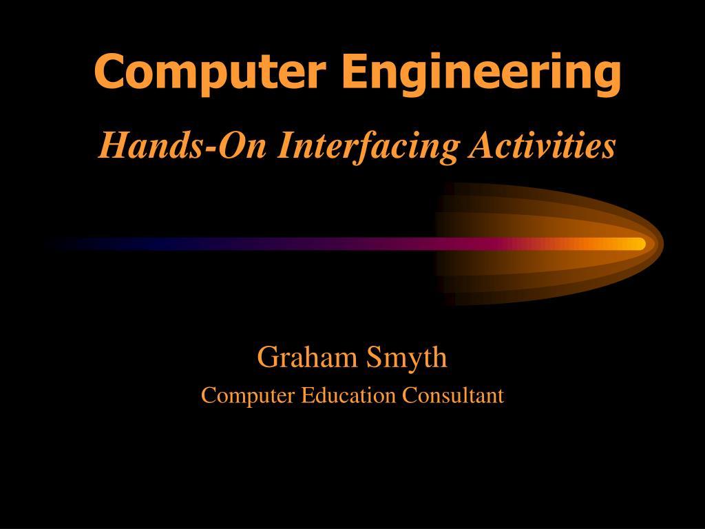 computer engineering hands on interfacing activities l.