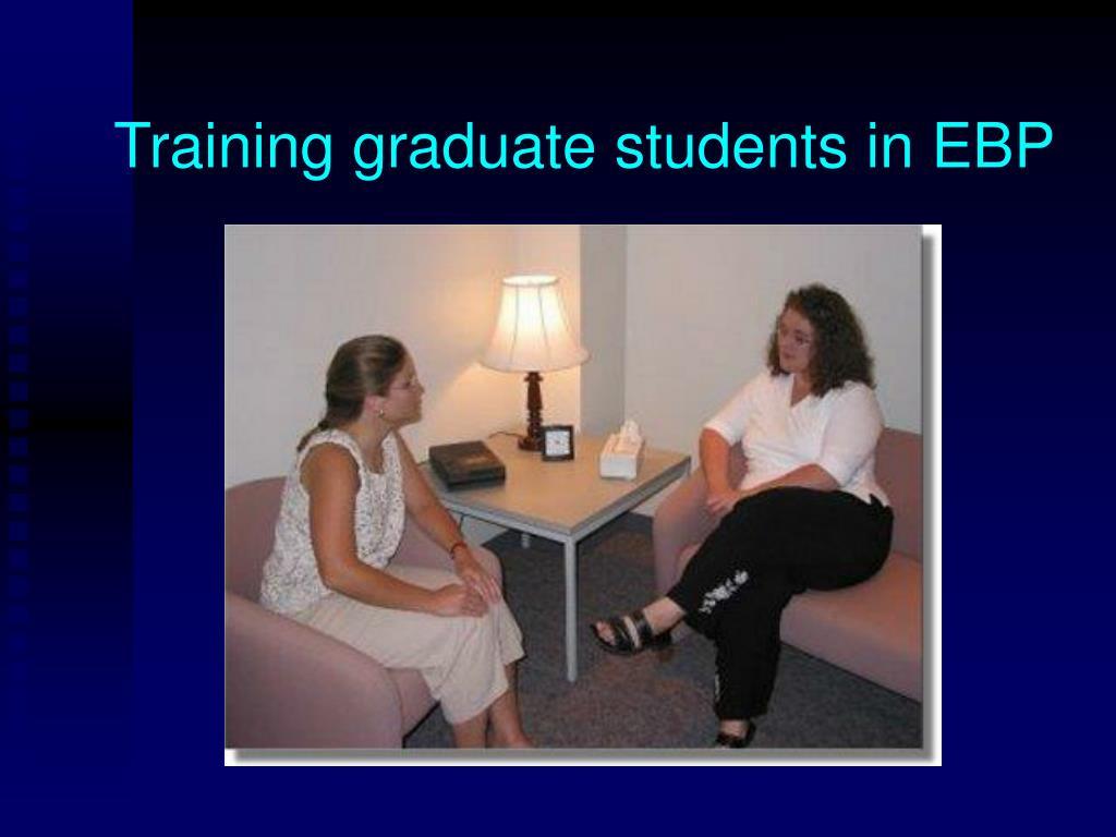 training graduate students in ebp l.