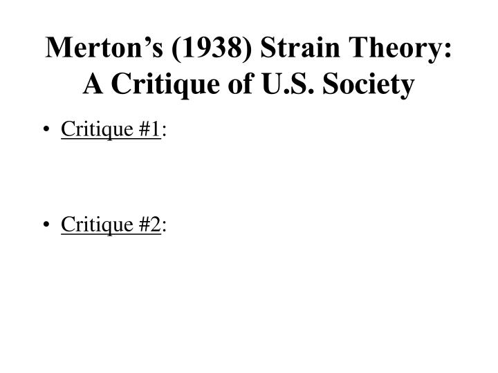 mertons strain theory 2 bobby moore, phd delta state university introductio n to criminal justice theory anomie and strain theories • robert merton - anomie • noted that certain goals are emphasized through.