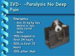 ivd paralysis no deep pain