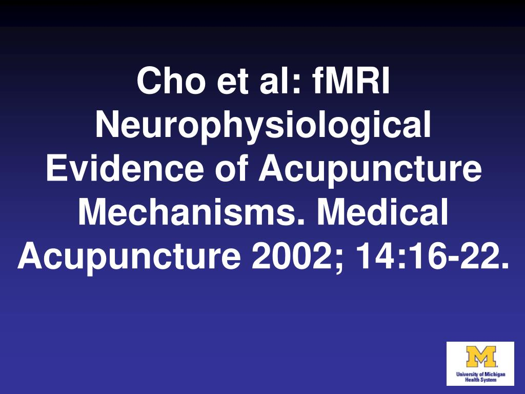Cho et al: fMRI Neurophysiological Evidence of Acupuncture Mechanisms. Medical Acupuncture 2002; 14:16-22.