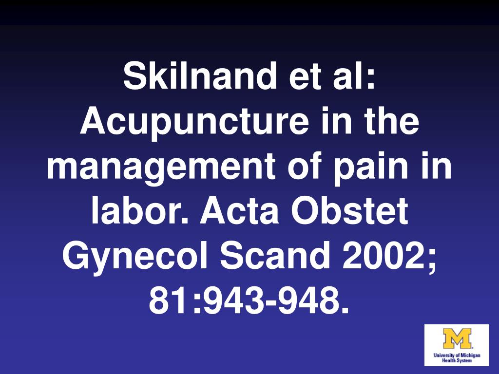 Skilnand et al: Acupuncture in the management of pain in labor. Acta Obstet Gynecol Scand 2002; 81:943-948.