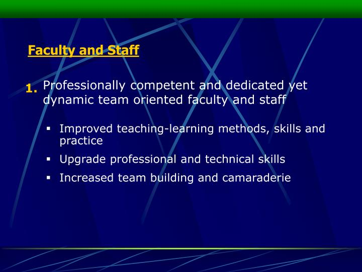 Professionally competent and dedicated yet dynamic team oriented faculty and staff