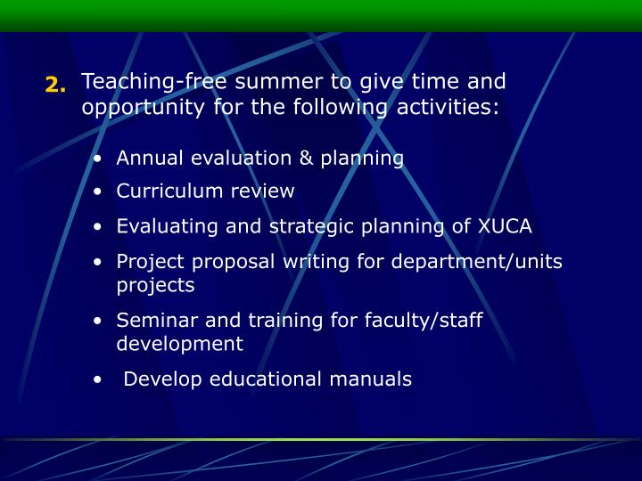 Teaching-free summer to give time and opportunity for the following activities: