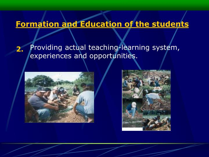 Providing actual teaching-learning system, experiences and opportunities.