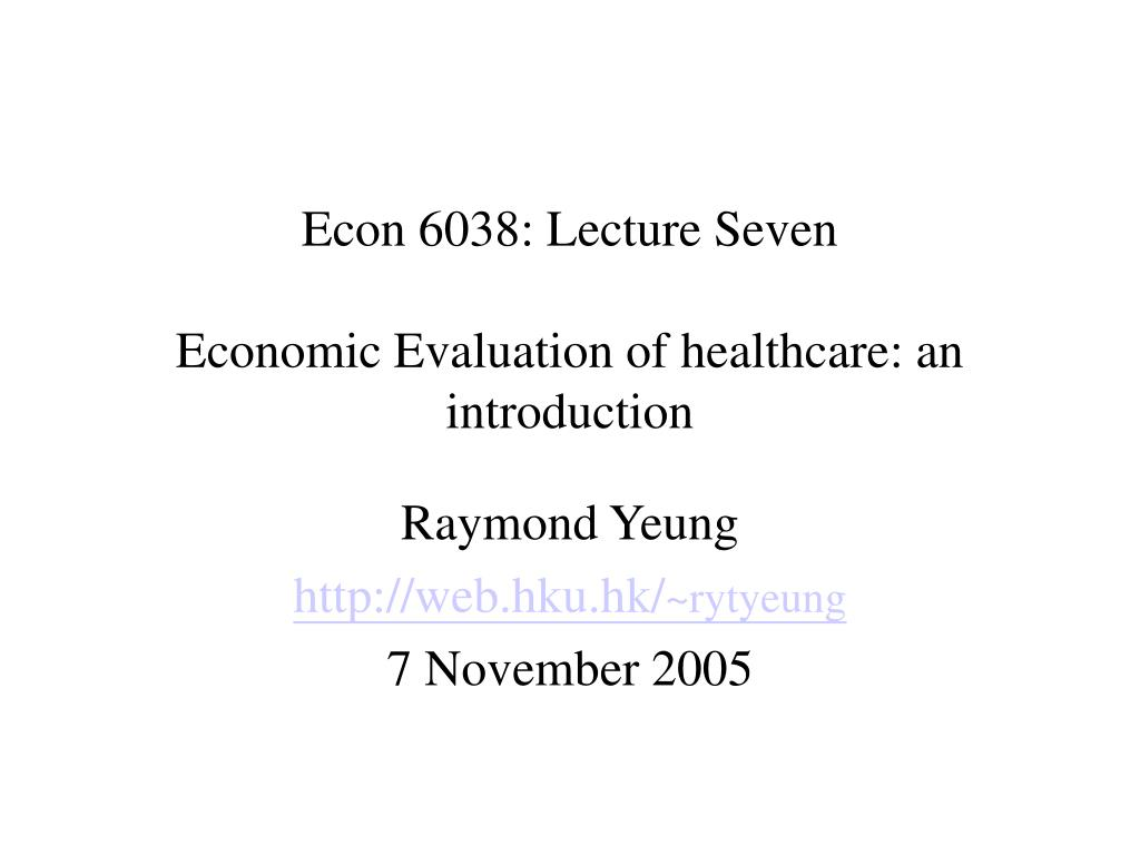 econ 6038 lecture seven economic evaluation of healthcare an introduction l.