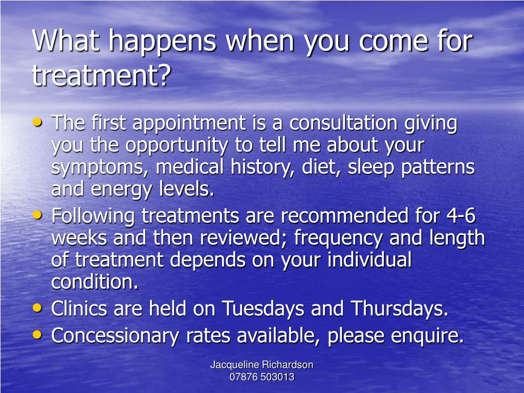What happens when you come for treatment?