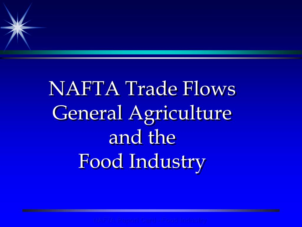 nafta trade flows general agriculture and the food industry l.