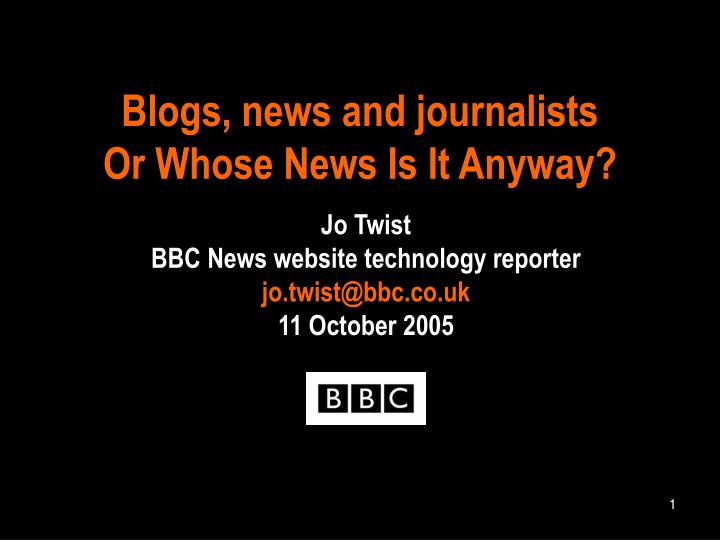blogs news and journalists or whose news is it anyway n.