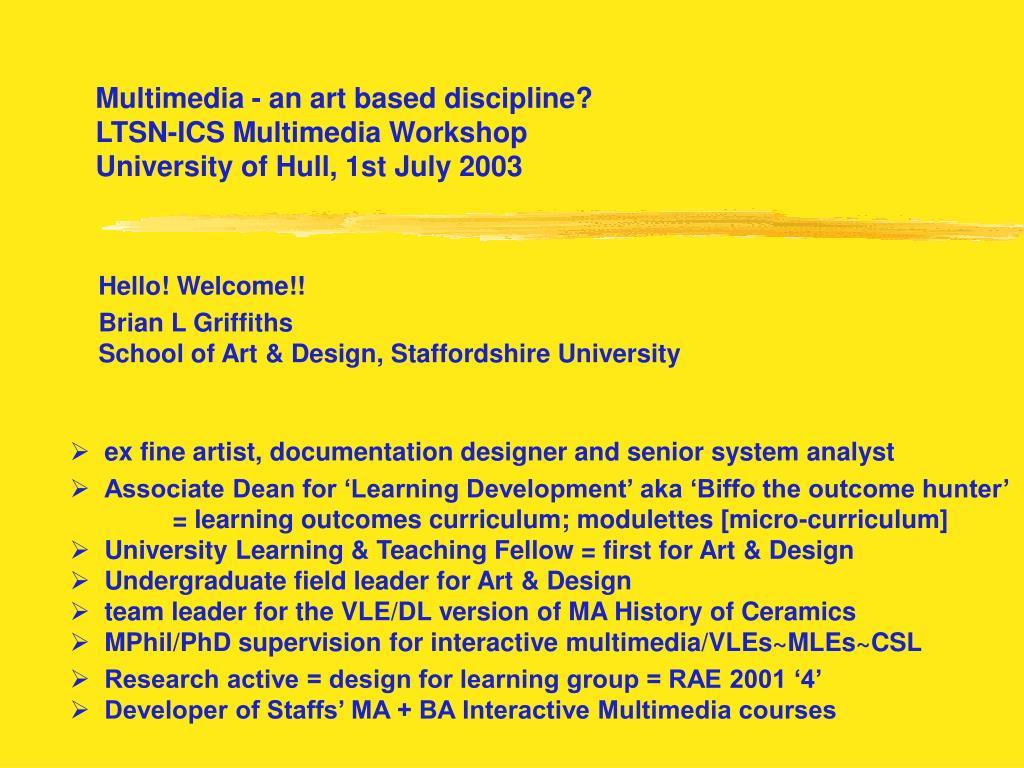 multimedia an art based discipline ltsn ics multimedia workshop university of hull 1st july 2003 l.