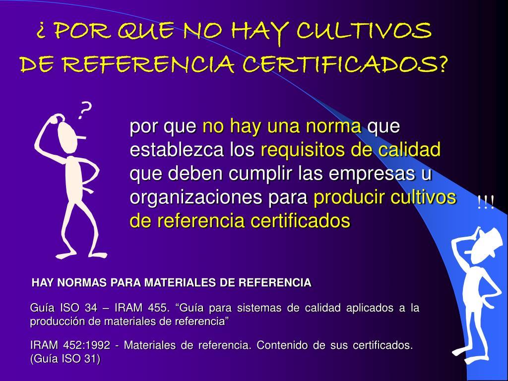 ¿ POR QUE NO HAY CULTIVOS DE REFERENCIA CERTIFICADOS?