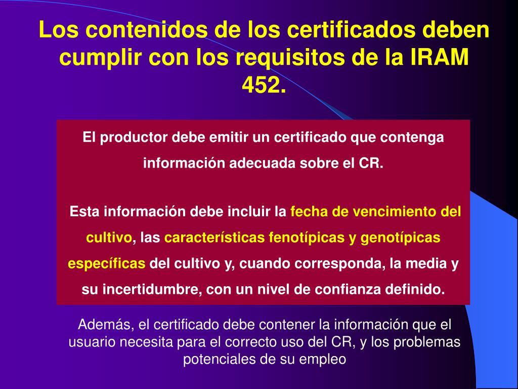 Los contenidos de los certificados deben cumplir con los requisitos de la IRAM 452.