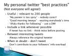 my personal twitter best practices not everyone will agree