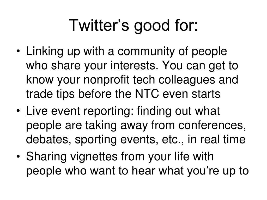 Twitter's good for: