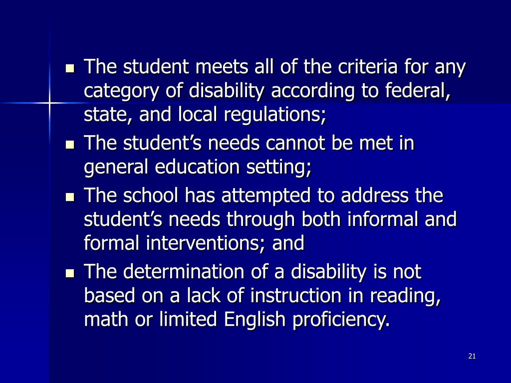 The student meets all of the criteria for any category of disability according to federal, state, and local regulations;