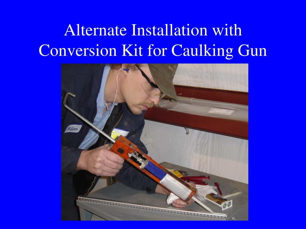 Alternate Installation with Conversion Kit for Caulking Gun