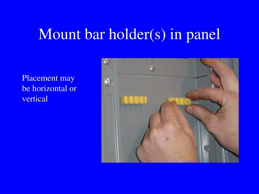Mount bar holder(s) in panel