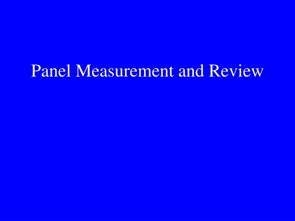 Panel Measurement and Review