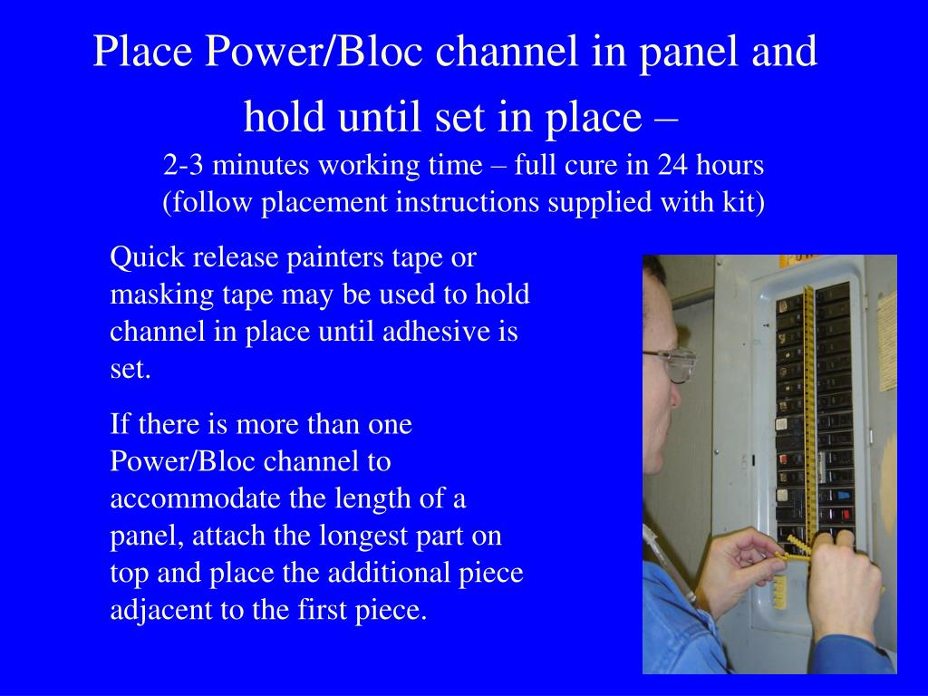 Place Power/Bloc channel in panel and      hold until set in place –