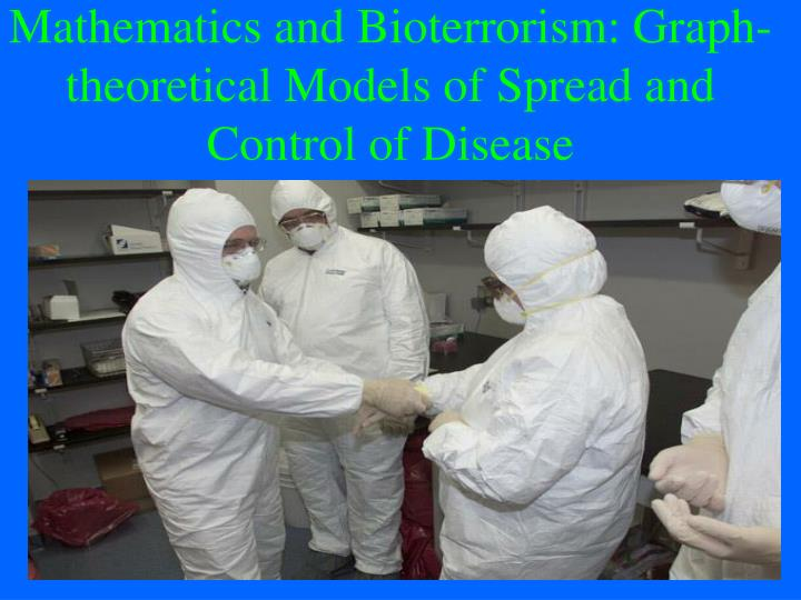 mathematics and bioterrorism graph theoretical models of spread and control of disease n.