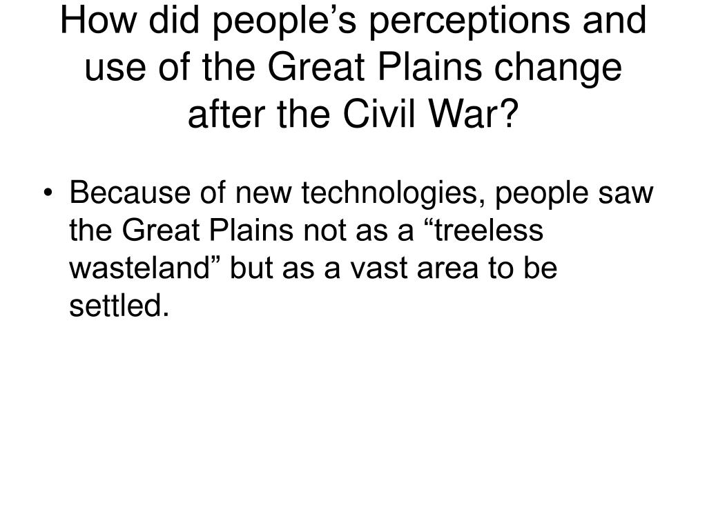 how did people s perceptions and use of the great plains change after the civil war l.