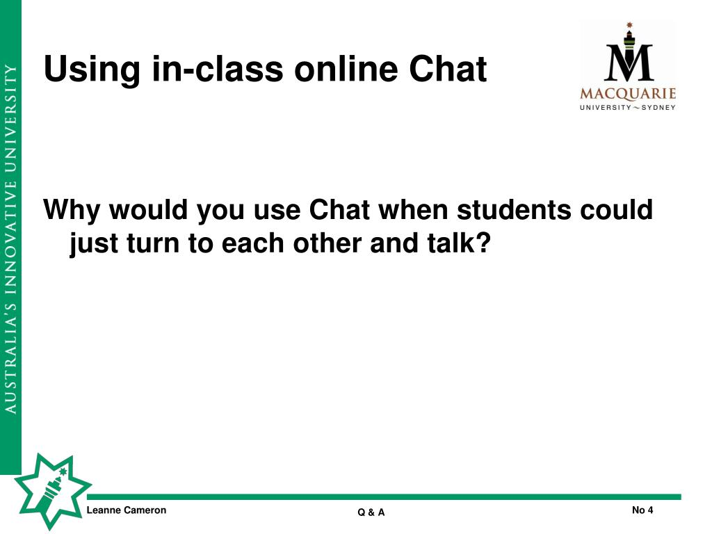 Why would you use Chat when students could just turn to each other and talk?
