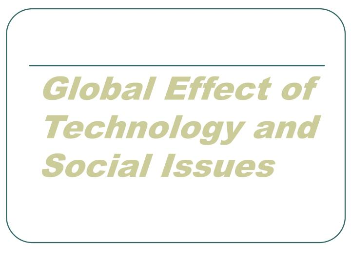 global effect of technology and social issues n.