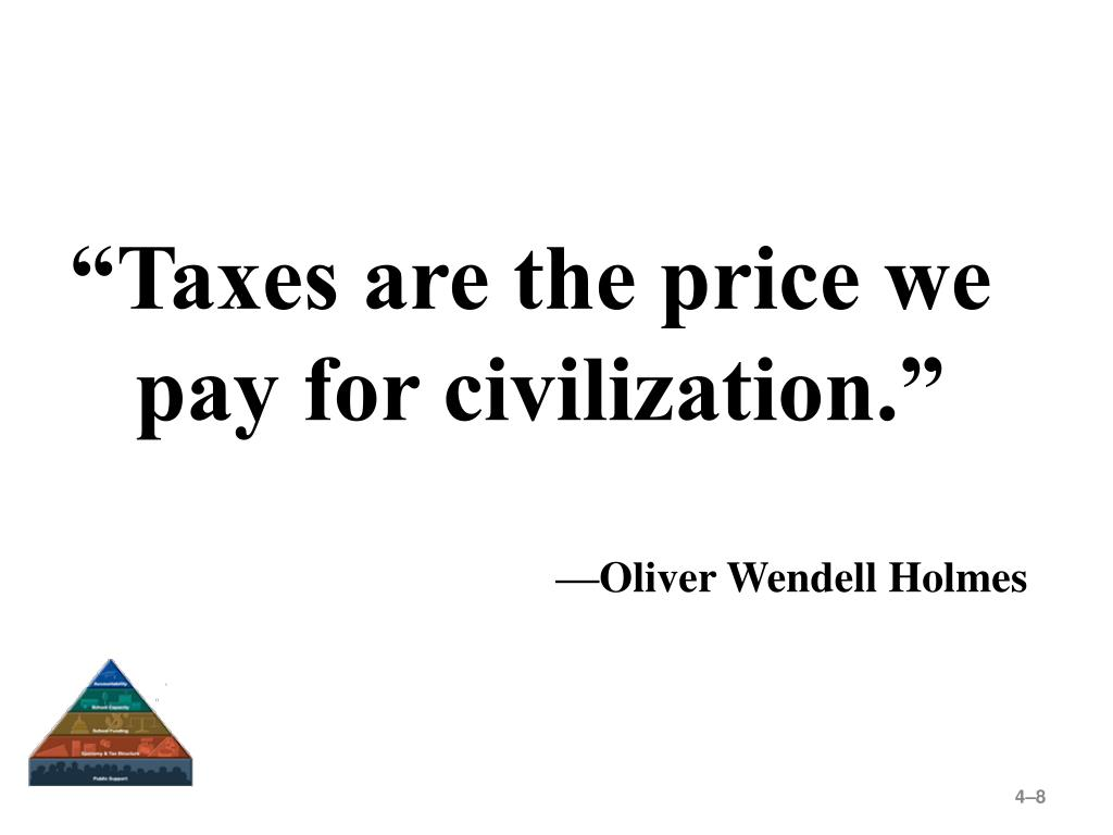 """""""Taxes are the price we pay for civilization."""""""