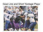 goal line and short yardage plays